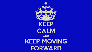 Keep Calm and Keep Moving Forward-Post from April 2015
